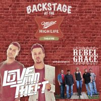 Backstage at the Miller High Life Theatre starring Love & Theft with special guests Rebel Grace
