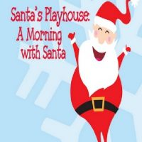 SANTA'S PLAYHOUSE: A MORNING WITH SANTA