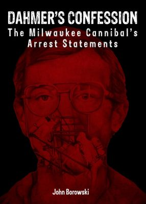 """Book of Dahmer's Confessions Launched by Author at HQ of """"Cream City Cannibal"""" Tour"""