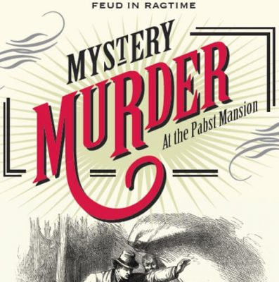 Murder Mystery at the Pabst Mansion