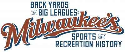 Back Yards to Big Leagues: Milwaukee's Sports and ...