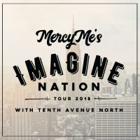 MercyMe: The Imagine Nation Tour with guests Tenth Avenue North