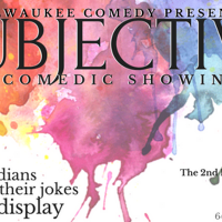 Subjective, A Comedic Showing