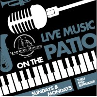 LIVE MUSIC ON THE PATIO AT HARBOR HOUSE