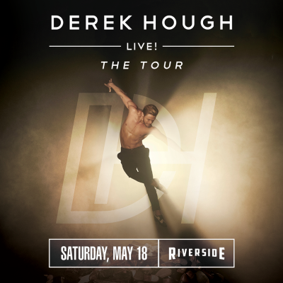 Derek Hough Live! at the Riverside Theater