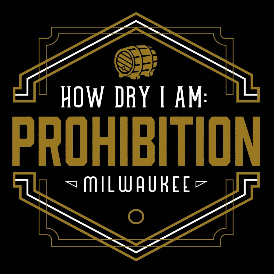 Opening Week: How Dry I Am: Prohibition Milwaukee Exhibit at the Milwaukee County Historical Society