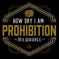 How Dry I Am: Prohibition Milwaukee Exhibit