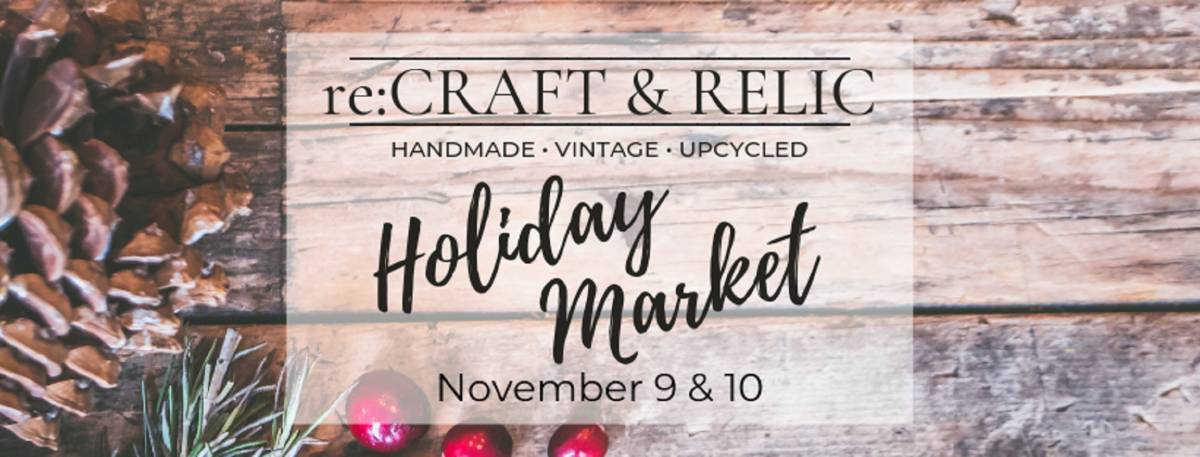 re:Craft and Relic - Holiday Market
