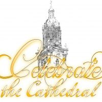CELEBRATE THE CATHEDRAL and the Light it Shines!