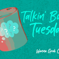 Wanna Grab Coffee? Talkin' Bout It Tuesday