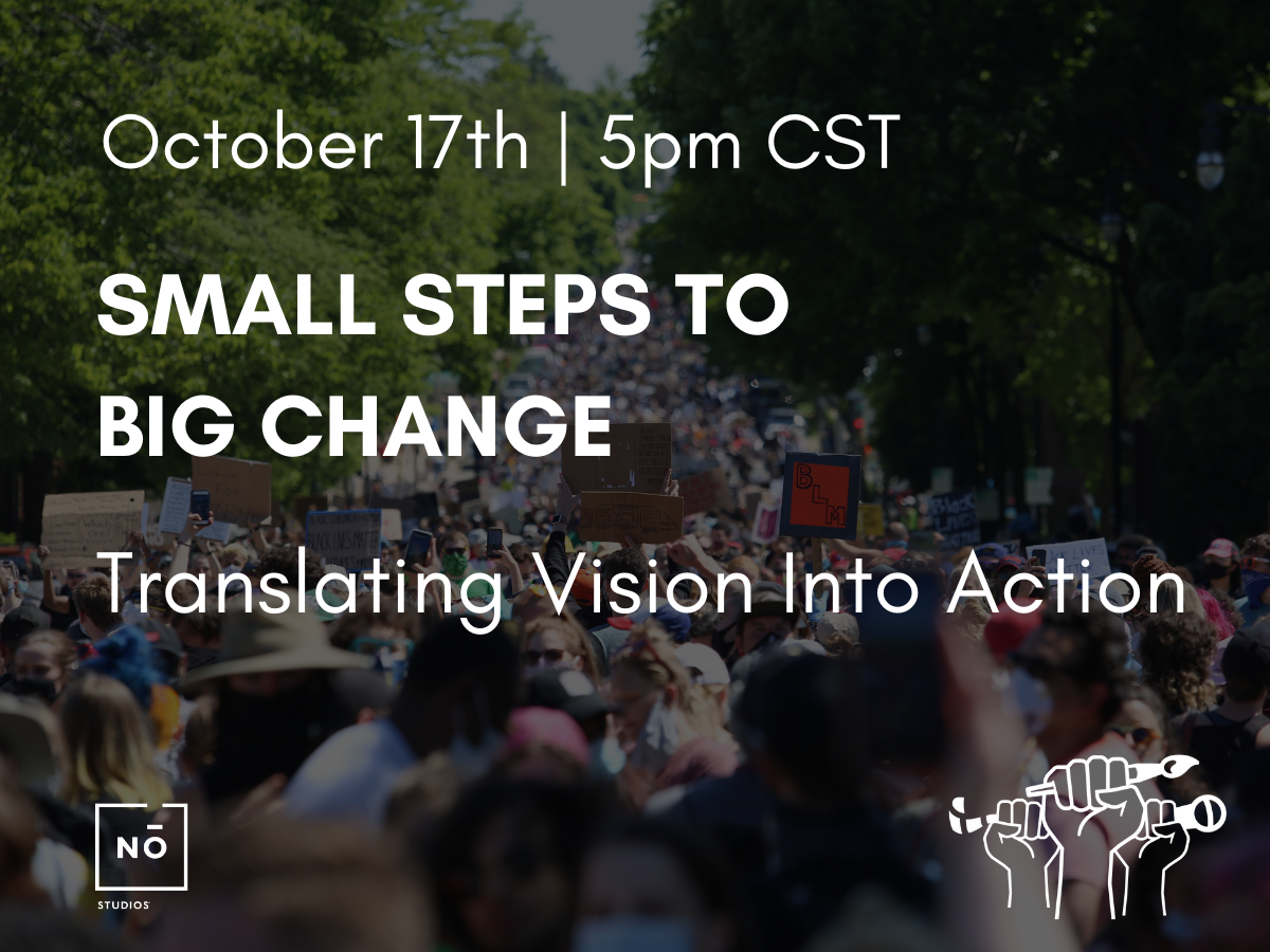 SMALL STEPS TO BIG CHANGE: Translating Vision Into Action