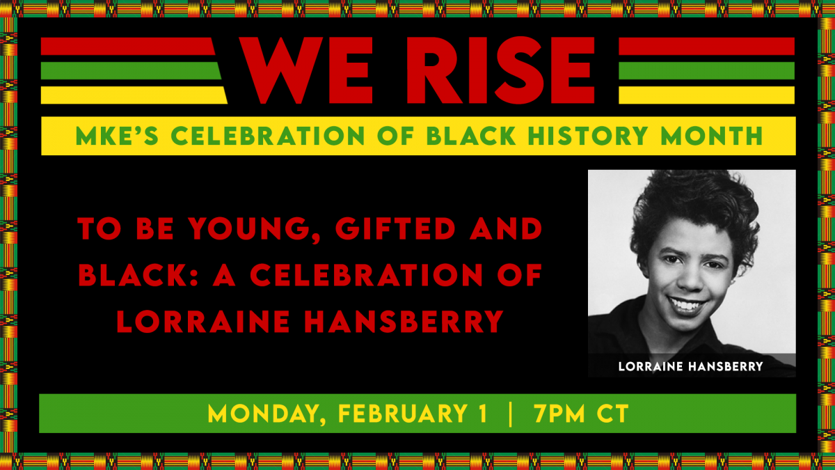 WE RISE: To Be Young, Gifted and Black: A Celebration of Lorraine Hansberry