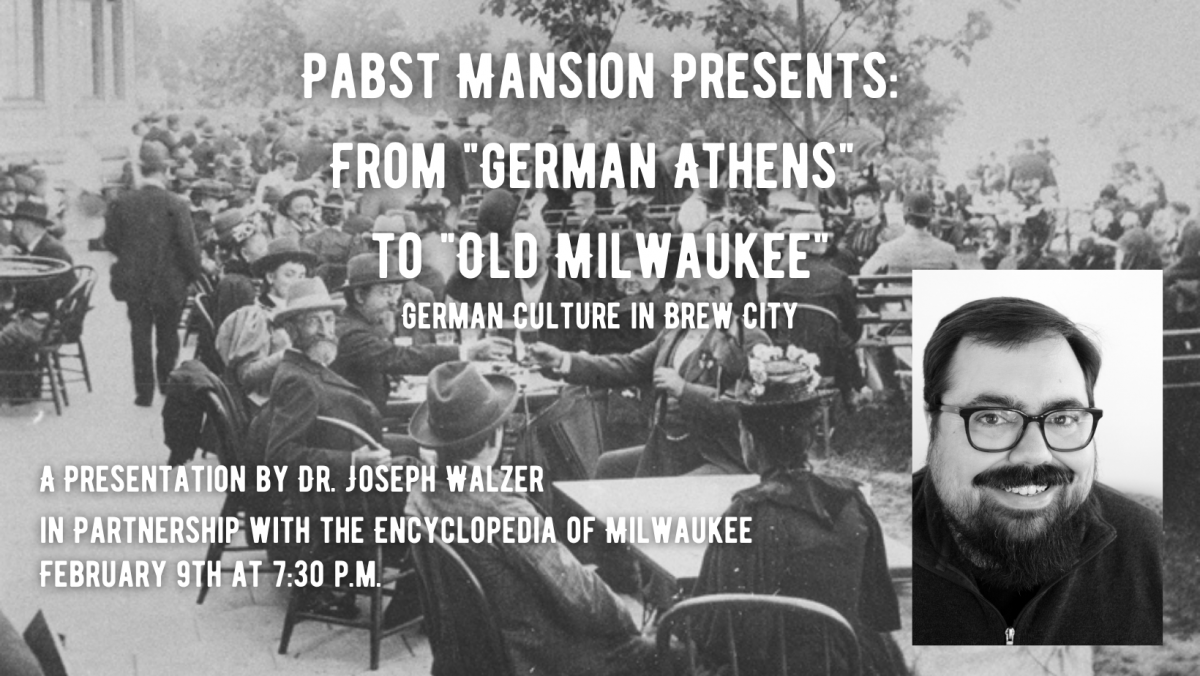 "Pabst Mansion Presents: From ""German Athens"" to ""Old Milwaukee"" German Culture in Brew City"