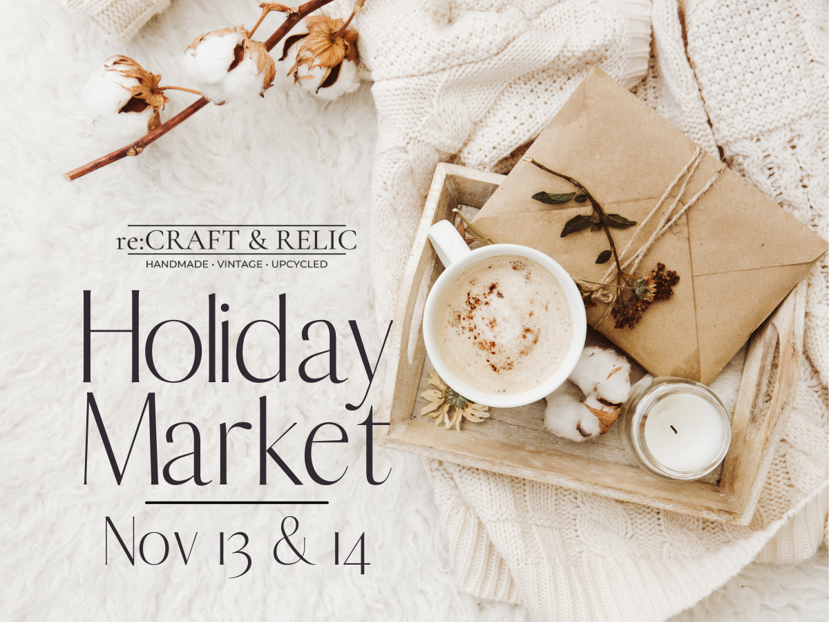 re:Craft & Relic - Holiday Market