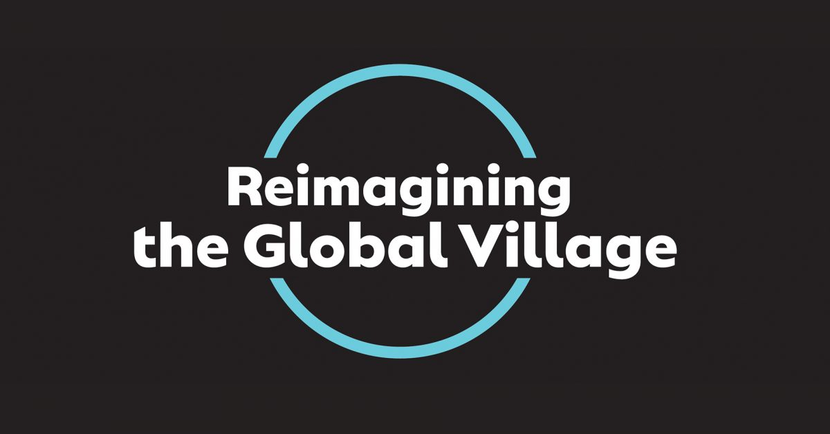 Opening Reception: Reimagining the Global Village